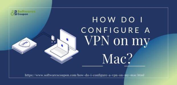 How do i configure a VPN on my Mac