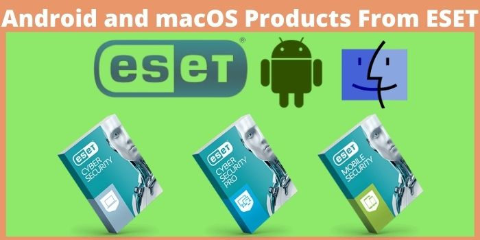 Android and macOS Products From ESET