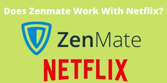 Does Zenmate Work With Netflix